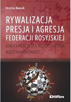 Rywalizacja presja i agresja Federacji Rosyjskiej
