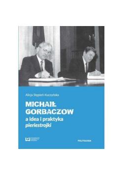 Michaił Gorbaczow a idea i praktyka pieriestrojki