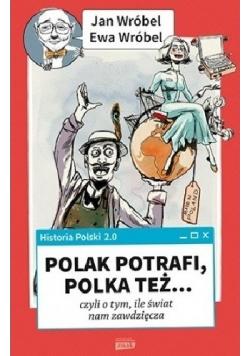 Historia Polski 2 0 Polak potrafi Polka też czyli o tym ile świat nam zawdzięcza