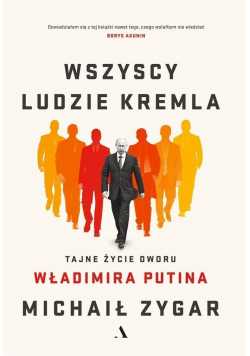 Wszyscy ludzie Kremla Tajne życie dworu Putina
