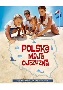 Polska moja ojczyzna Encyklopedia dla całej rodziny