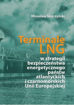 Terminale LNG w strategii bezpieczeństwa energetycznego państw atlantyckich i czarnomorskich Unii Europejskiej
