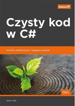 Czysty kod w C#. Techniki refaktoryzacji i..