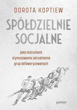 Spółdzielnie socjalne jako instrument stymulowania zatrudnienia grup defaworyzowanych