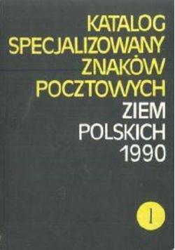 Katalog specjalizowany znaków pocztowych ziem polskich 1990 tom 1