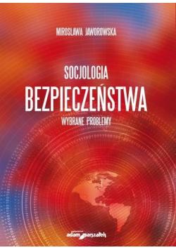 Socjologia bezpieczeństwa. Wybrane problemy