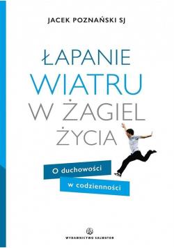 Łapanie wiatru w żagiel życia O duchowości + Autograf Poznański