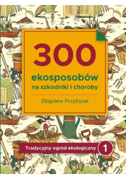 300 ekosposobów na szkodniki i choroby