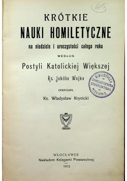 Krótkie nauki homiletyczne na niedziele i uroczystości całego roku 1912r