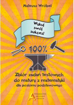 Zbiór zadań testowych do matury z matematyki dla poziomu podstawowego Wykuj swój sukces!