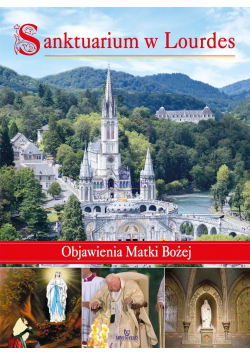 Sanktuarium w Lourdes Objawienia Matki Bożej