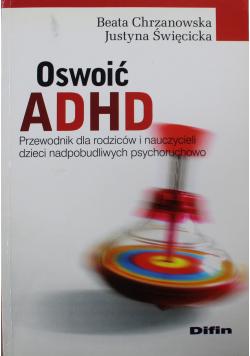 Oswoić ADHD Przewodnik dla rodziców i nauczycieli dzieci nadpobudliwych psychoruchowo
