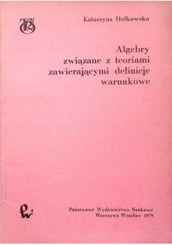 Algebry związane z teoriami zawierającymi definicje warunkowe