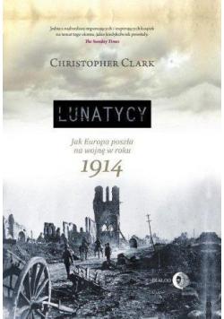 Lunatycy Jak Europa poszła na wojnę w roku 1914