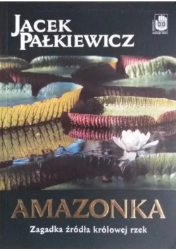 Amazonka Zagadka źródła królowej rzek