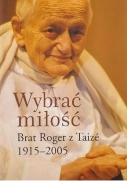 Wybrać miłość Brat Roger z Taize 1915 2005