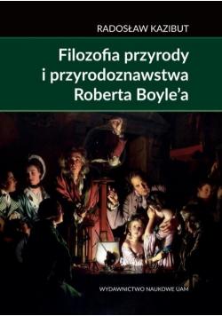 Filozofia przyrody i przyrodoznawstwa Roberta Boyle a