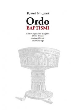 Ordo Baptismi. Objaśnienie obrzędów Chrztu...