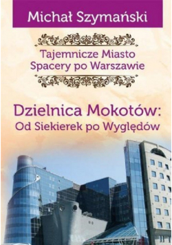 Tajemnicze miasto 10 Dzielnica Mokotów Od Siekierek po Wyględów