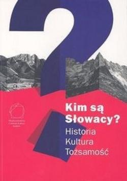 Kim są Słowacy Historia kultura tożsamości