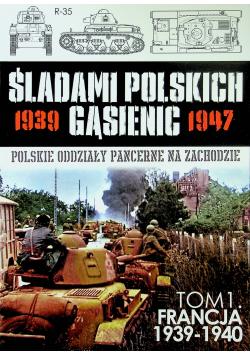 Francja 1939 1940 Śladami Polskich Gąsienic Tom I
