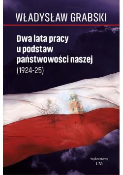 Dwa lata pracy u podstaw państwowości naszej (1924-1925)