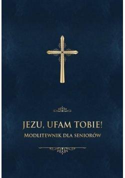 Jezu, ufam Tobie! Modlitewnik dla seniorów -granat