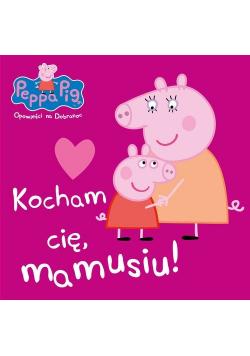 Peppa Pig Opowieści na dobranoc nr 7 Kocham Cię mamusiu! NOWE