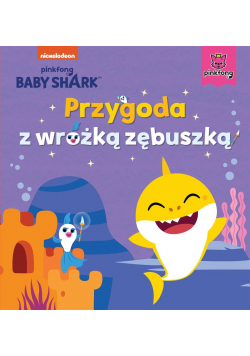 Baby Shark. Przygoda z wróżką zębuszką