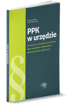 PPK w urzędzie jak tworzyć i prowadzić pracownicze plany kapitałowe w jednostkach sektora finansów