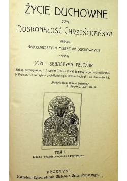 Życie duchowne czyli doskonałość Chrześcijańska 1912 tom I