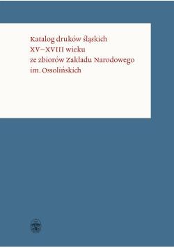 Katalog druków śląskich XV-XVIII wieku ze zbiorów Zakładu Narodowego im. Ossolińskich