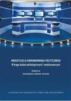 Mediatyzacja komunikowania politycznego...