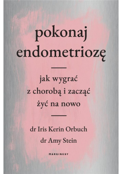 Pokonaj endometriozę. Jak wygrać z chorobą