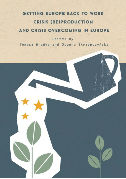 Getting Europe back to work Crisis (re)production and crisis overcoming in Europe