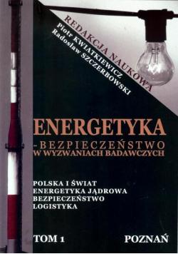 Energetyka - bezpieczeństwo w wyzwaniach.. T.1