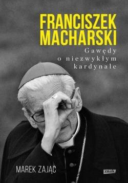 Franciszek Macharski. Gawędy o niezwykłym...