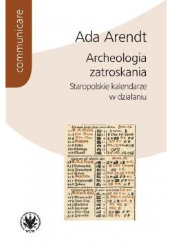 Archeologia zatroskania Staropolskie kalendarze w działaniu