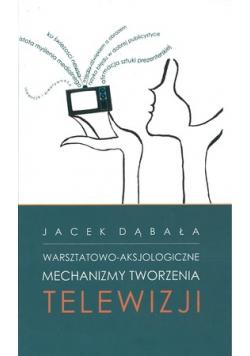 Warsztatowo-aksjologiczne mechanizmy tworzenia telewizji  + autograf Dąbały