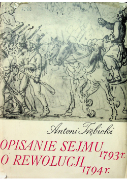 Opisanie Sejmu 1793 r. O rewolucji 1794 r.