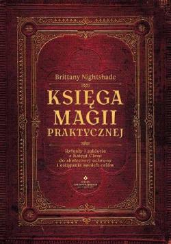 Księga magii praktycznej. Rytuały i zaklęcia..