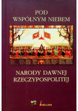 Pod wspólnym niebem Narody dawnej Rzeczypospolitej
