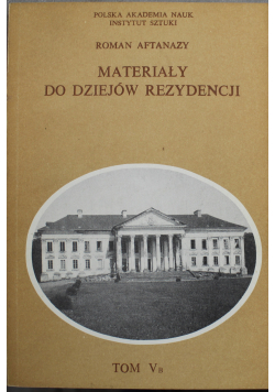 Materiały do Dziejów Rezydencji Tom V B