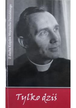 Tylko dziś Z ducha Księdza Wojciecha Danielskiego