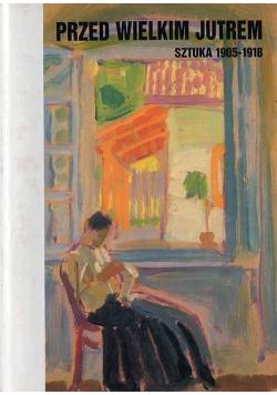 Przed wielkim jutrem Sztuka 1905 - 1918