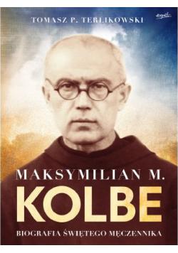 Maksymilian M Kolbe Biografia męczennika