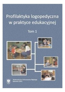 Profilaktyka logopedyczna w praktyce logopedycznej tom I