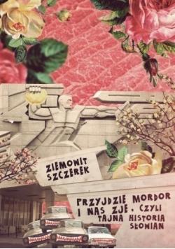 Przyjdzie Mordor i nas zje czyli tajna historia Słowian