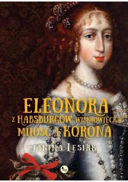 Eleonora z Habsburów Wiśniowiecka. Miłość i korona