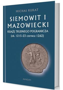 Siemowit I Mazowiecki. Książę trudnego pogranicza